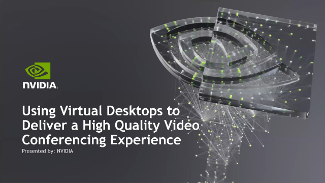 Using Virtual Desktops to Deliver a High Quality Video Conferencing Experience