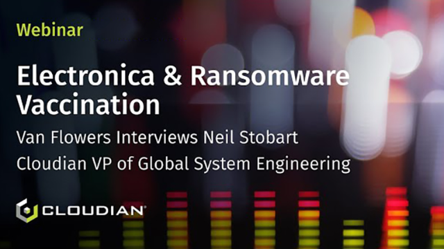 Electronica & Ransomware Vaccination ft. Cloudian VP, System Engineering