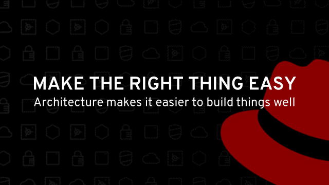 Make the right thing easy, Architecture makes it easier to build things well