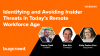 Identifying and Avoiding Insider Threats in Today's Remote Workforce Age
