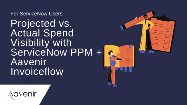 Projected vs. Actual Spend Visibility with ServiceNow PPM + Aavenir Invoiceflow