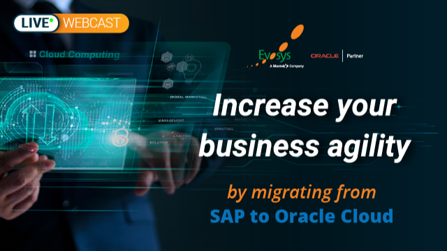 Increase your business agility by migrating from SAP to Oracle Cloud