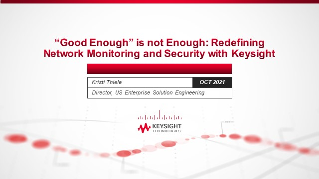 """""""Good Enough"""" Isn't Enough: Network Monitoring & Security with Keysight"""