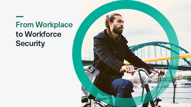 From Workplace to Workforce Security