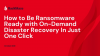 How to Be Ransomware Ready with Robust On-Demand Disaster Recovery In One Click