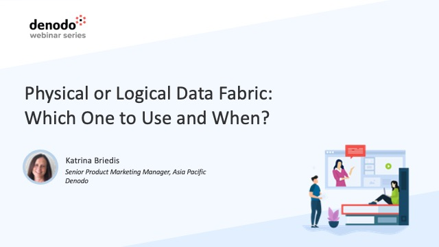 Physical or Logical Data Fabric: Which One to Use and When? (APAC)