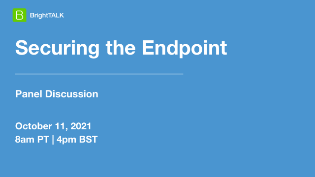 Panel discussion: Securing the Endpoint