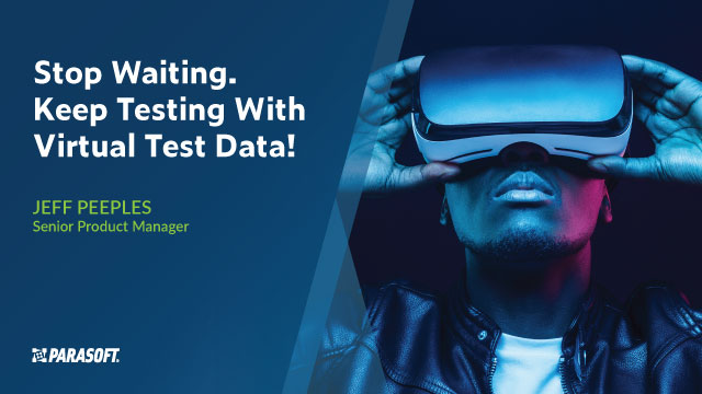 Stop Waiting. Keep Testing With Virtual Test Data!