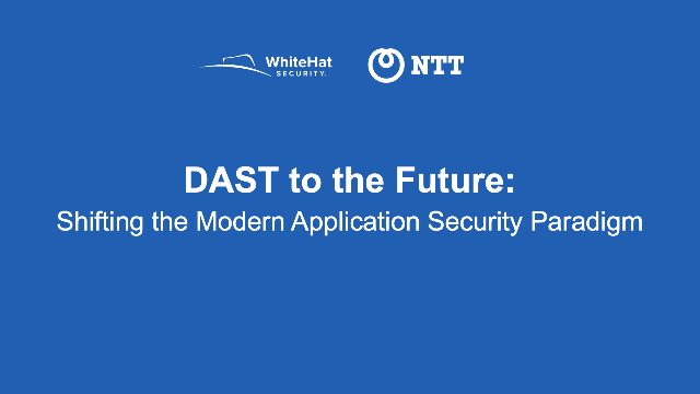 DAST TO THE FUTURE: Shifting the Modern Application Security Paradigm