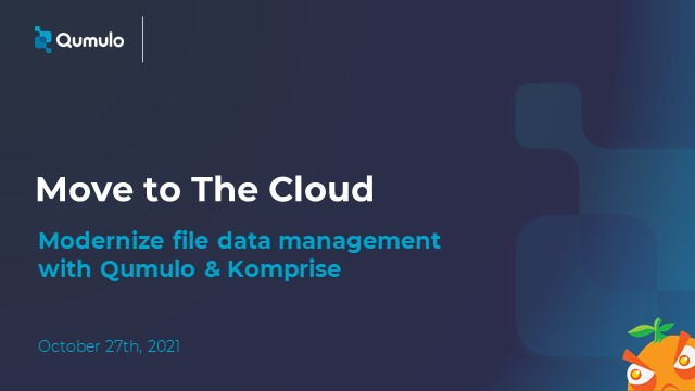 Move to the Cloud with Qumulo and Komprise