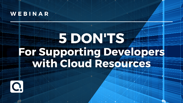 5 Don'ts for Supporting Developers with Cloud Resources