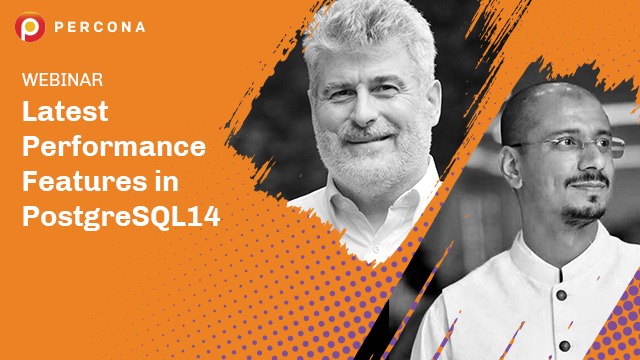 Fireside Chat: What's New in PostgreSQL 14? A Look at  Top Performance Features