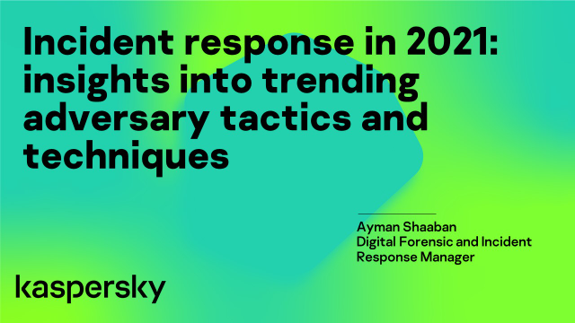Incident response in 2021: insights into adversary tactics and techniques