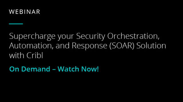 Supercharge Your SOAR Solution with Cribl LogStream
