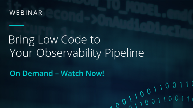 Bring Low Code to Your Observability Pipeline