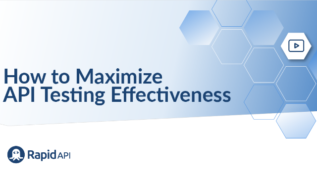 How To Maximize API Testing Effectiveness With An Intuitive User Experience