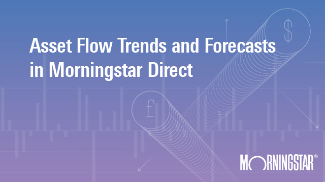 Asset Flow Trends and Forecasts in Morningstar Direct - Asia Edition