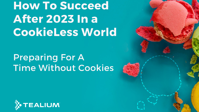 What's Next for Advertisers After 2023? How to Succeed In A Cookieless World