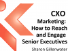 CXO Marketing: How to Reach and Engage Senior Executives