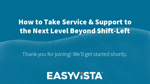 How to Take Service & Support to the Next Level Beyond Shift-Left