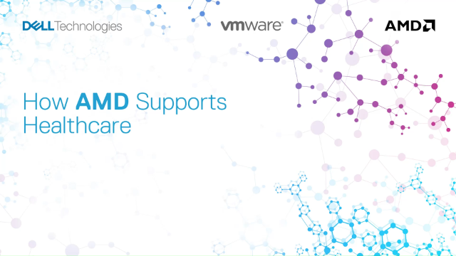 Dell Technologies Virtual Summit - How AMD Supports Healthcare