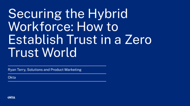Securing the Hybrid Workforce: How to Establish Trust in a Zero Trust World