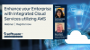 Enhance your Enterprise with Integrated Cloud Services utilizing AWS