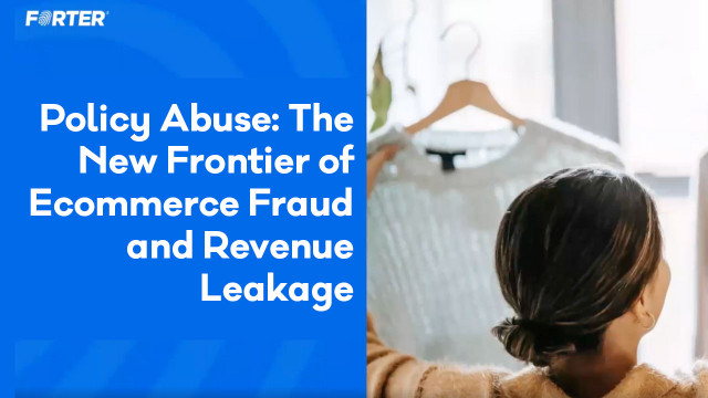 Policy Abuse: The New Frontier of Ecommerce Fraud and Revenue Leakage