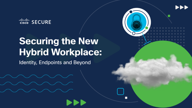 Securing the New Hybrid Workplace: Identity, Endpoints and Beyond
