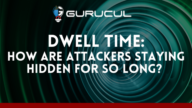 Dwell time: How are attackers staying hidden for so long?