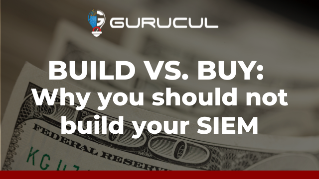 Build vs. Buy: Why you should not build your own SIEM