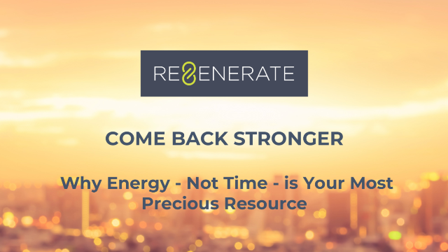 Come Back Stronger: Why Energy - Not Time - Is Your Most Precious Resource