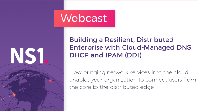 Building a Resilient, Distributed Enterprise with Cloud-Managed DDI