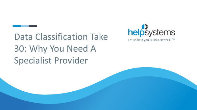 Data Classification Take 30: Why You Need A Specialist Provider