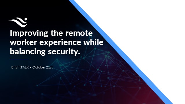 Improving the Remote Worker Experience While Balancing Security