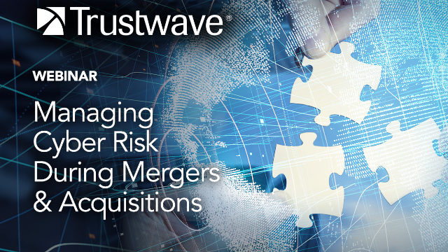 Managing Cyber Risk during Mergers & Acquisitions