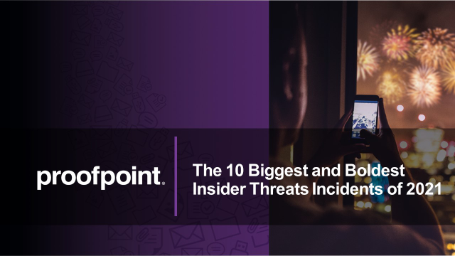 The 10 Biggest & Boldest Insider Threat Incidents of 2021