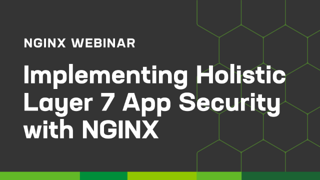 Implementing Holistic Layer 7 App Security with NGINX