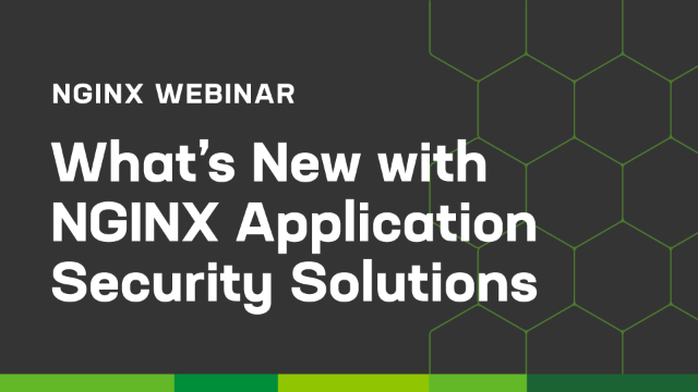 What's New with NGINX Application Security Solutions