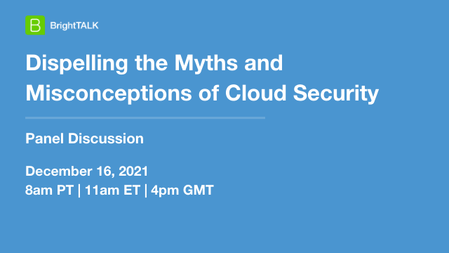 Dispelling the Myths and Misconceptions of Cloud Security
