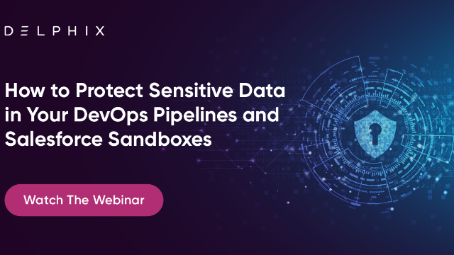 How to Protect Sensitive Data in Your DevOps Pipelines and Salesforce Sandboxes