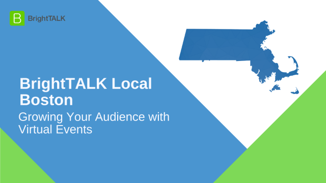 BrightTALK Local Boston: Growing Your Audience with Virtual Events