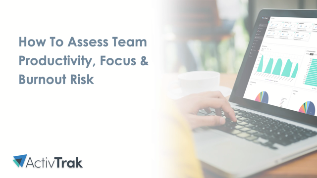 How to Assess Team Productivity, Focus and Burnout Risk With ActivTrak