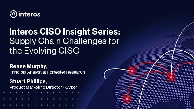 Interos CISO Insight Series: Supply Chain Challenges for the Evolving CISO