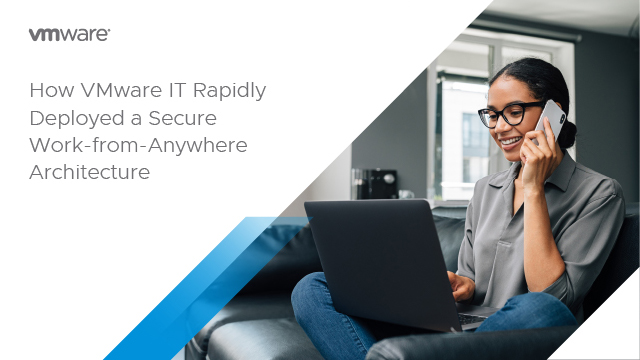 How VMware IT Rapidly Deployed a Secure Work-from-Anywhere Architecture