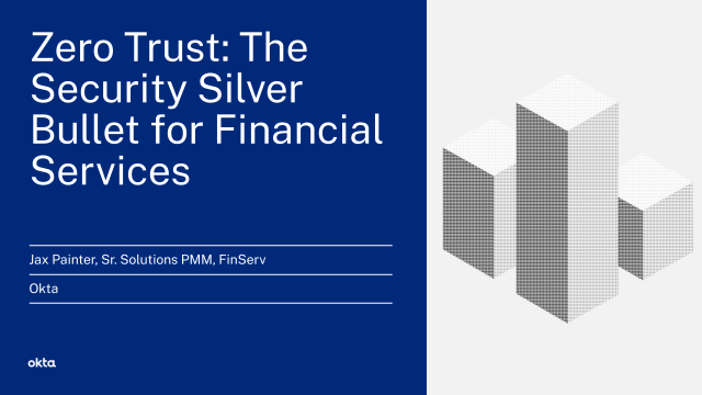 Zero Trust: The Security Silver Bullet for Financial Services