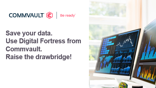 Save your data. Use Digital Fortress from Commvault. Raise the drawbridge!