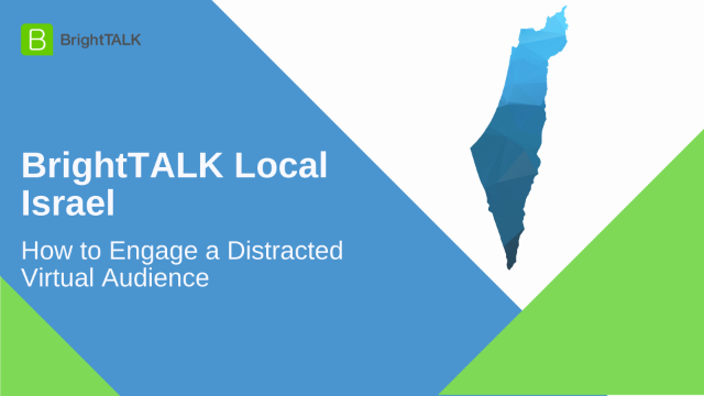 BrightTALK Local Israel: How to Engage a Distracted Virtual Audience