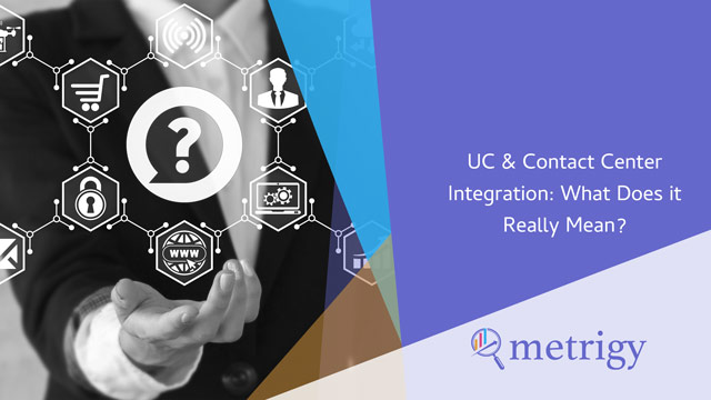UC & Contact Center Integration: What Does it Really Mean?