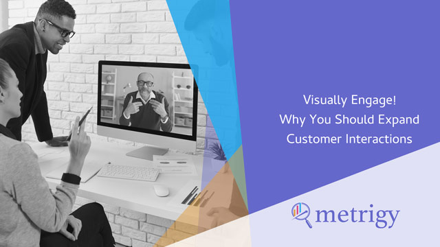 Visually Engage! Why You Should Expand Customer Interactions